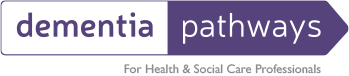 Dementia Pathways. For Health & Social Care Professionals